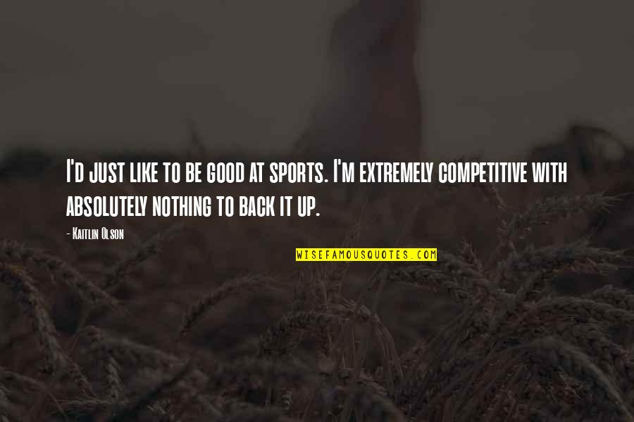 Back It Up Quotes By Kaitlin Olson: I'd just like to be good at sports.