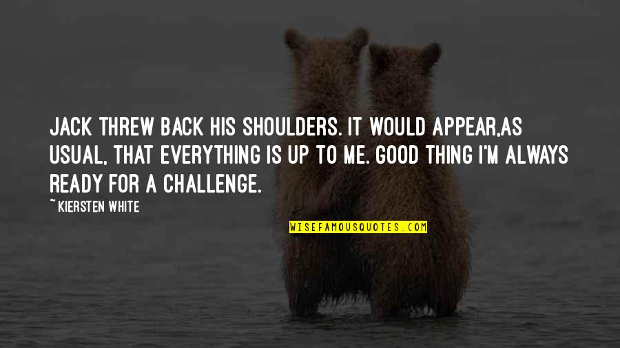 Back It Up Quotes By Kiersten White: Jack threw back his shoulders. It would appear,as