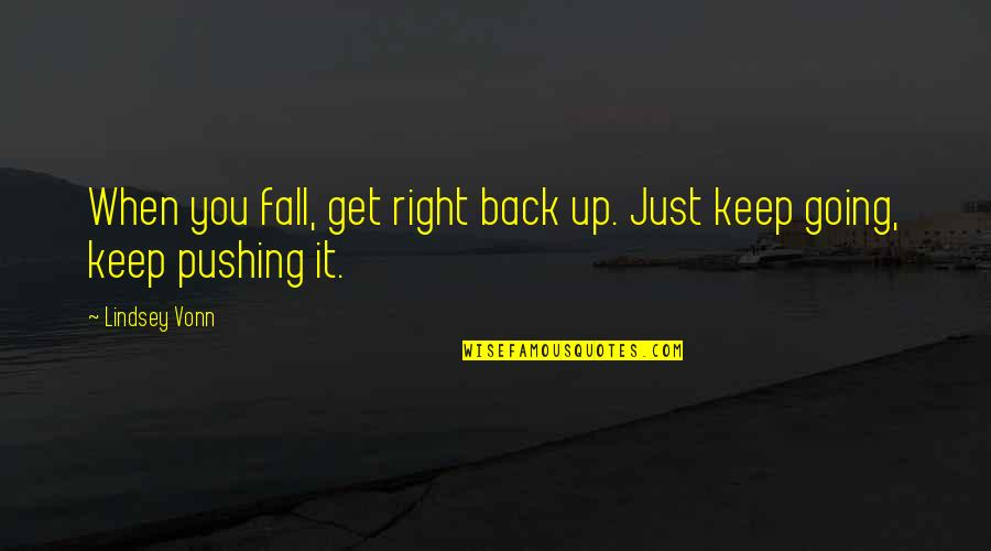 Back It Up Quotes By Lindsey Vonn: When you fall, get right back up. Just