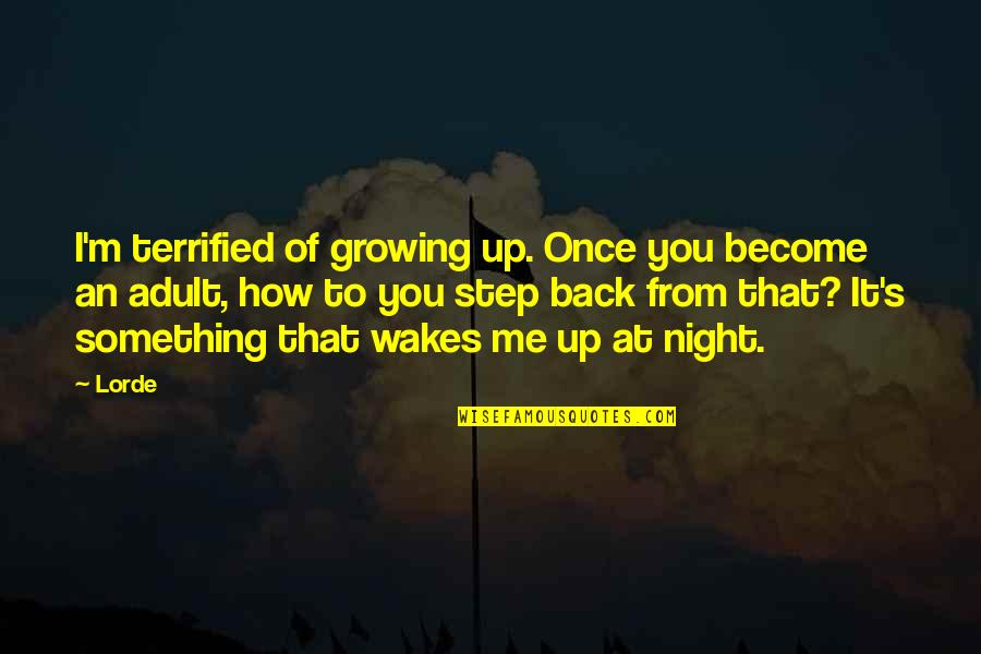 Back It Up Quotes By Lorde: I'm terrified of growing up. Once you become