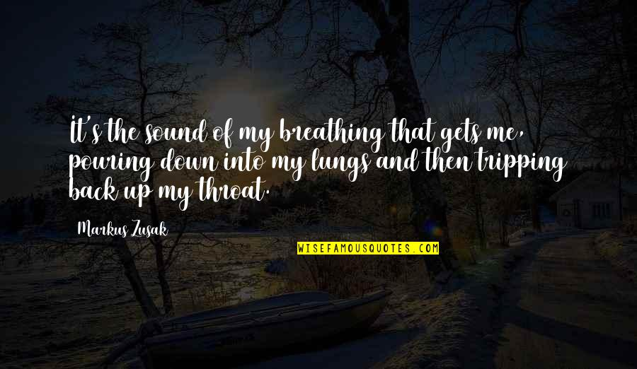 Back It Up Quotes By Markus Zusak: It's the sound of my breathing that gets