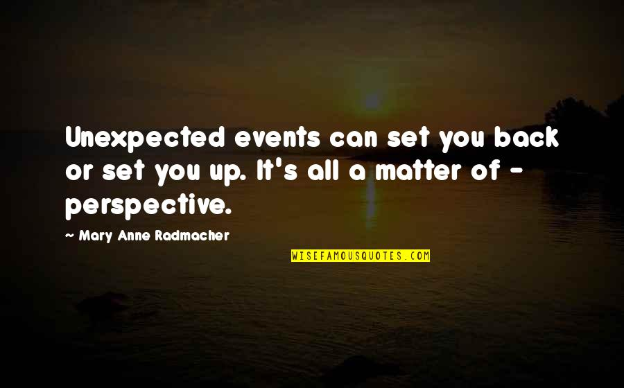 Back It Up Quotes By Mary Anne Radmacher: Unexpected events can set you back or set