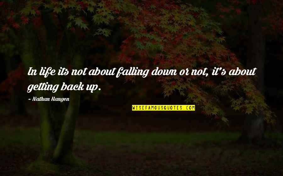 Back It Up Quotes By Nathan Hangen: In life its not about falling down or