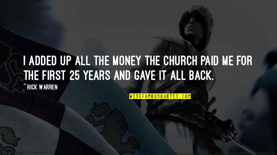 Back It Up Quotes By Rick Warren: I added up all the money the church