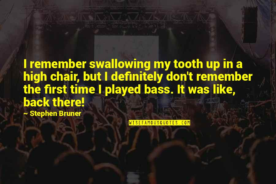 Back It Up Quotes By Stephen Bruner: I remember swallowing my tooth up in a