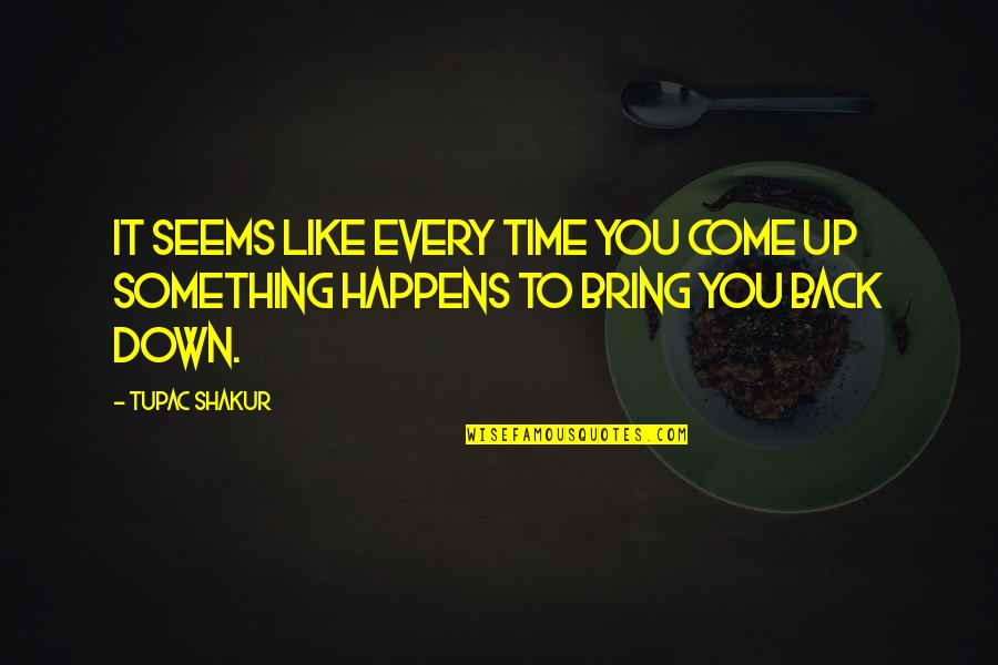 Back It Up Quotes By Tupac Shakur: It seems like every time you come up