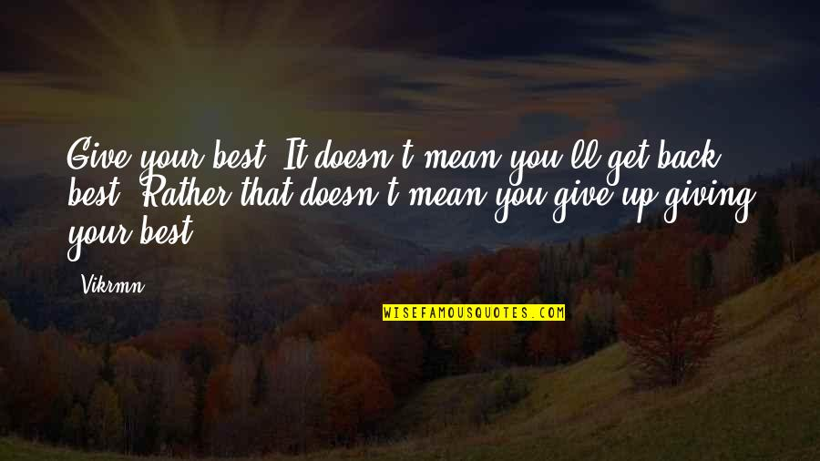 Back It Up Quotes By Vikrmn: Give your best. It doesn't mean you'll get