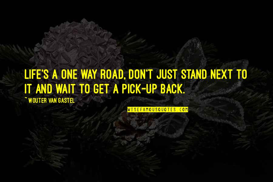 Back It Up Quotes By Wouter Van Gastel: Life's a one way road, Don't just stand