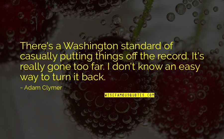 Back Off Quotes By Adam Clymer: There's a Washington standard of casually putting things
