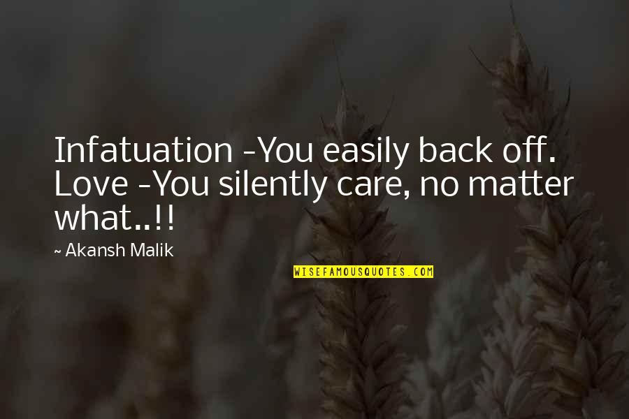 Back Off Quotes By Akansh Malik: Infatuation -You easily back off. Love -You silently