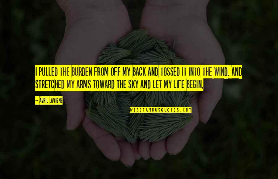 Back Off Quotes By Avril Lavigne: I pulled the burden from off my back