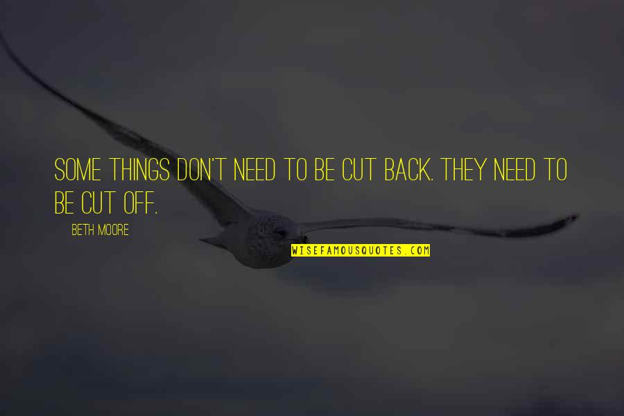 Back Off Quotes By Beth Moore: Some things don't need to be cut back.