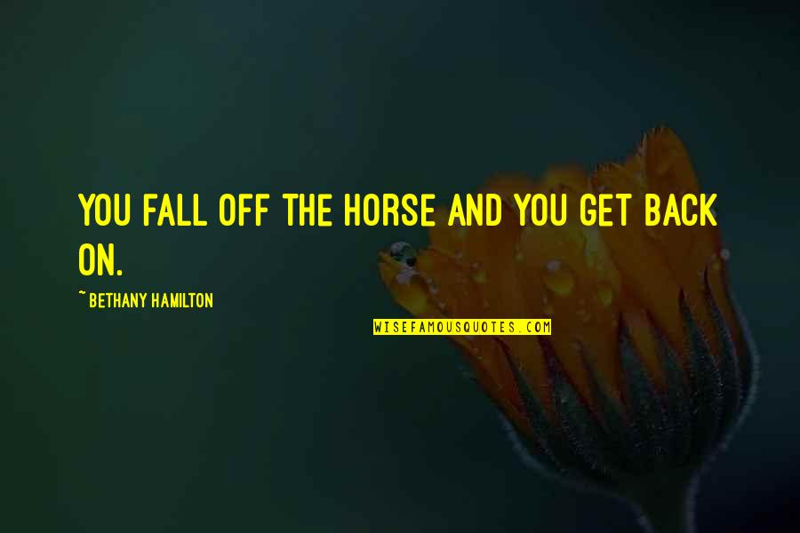 Back Off Quotes By Bethany Hamilton: You fall off the horse and you get