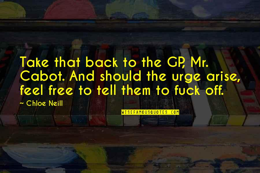 Back Off Quotes By Chloe Neill: Take that back to the GP, Mr. Cabot.