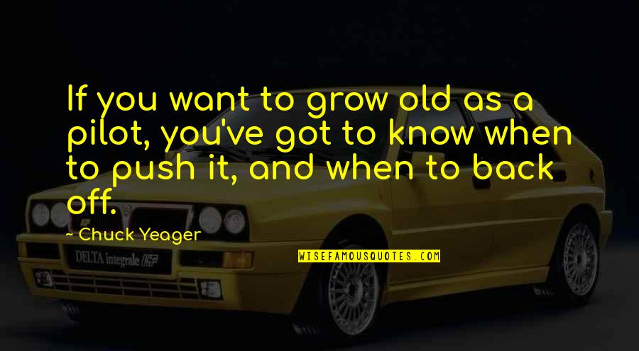 Back Off Quotes By Chuck Yeager: If you want to grow old as a