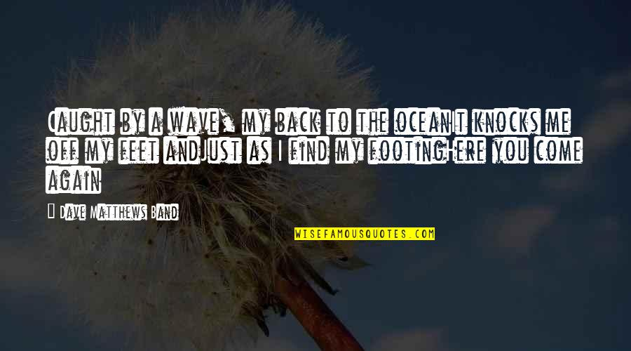 Back Off Quotes By Dave Matthews Band: Caught by a wave, my back to the
