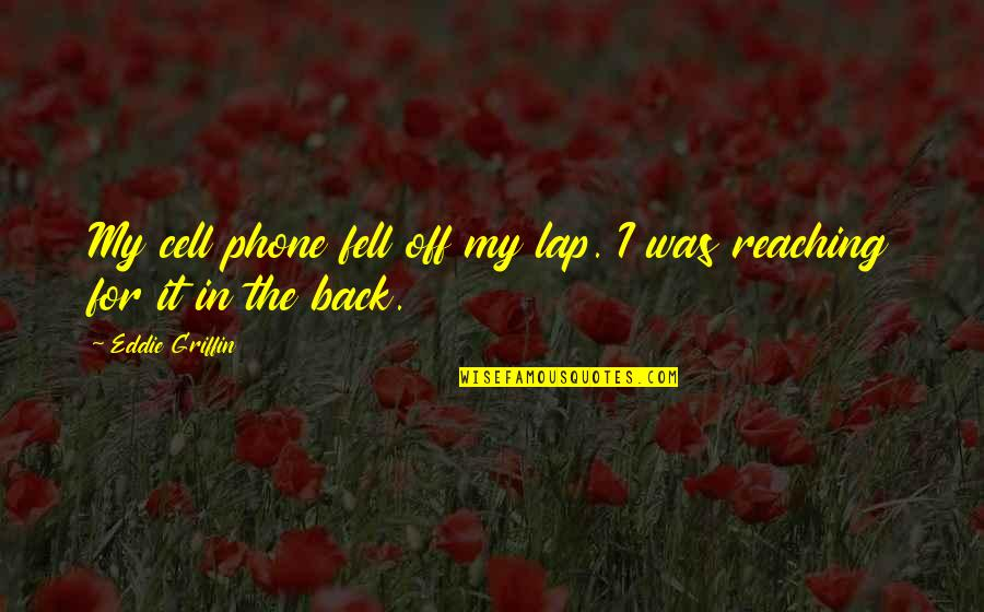 Back Off Quotes By Eddie Griffin: My cell phone fell off my lap. I