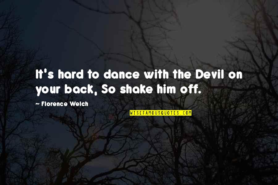 Back Off Quotes By Florence Welch: It's hard to dance with the Devil on