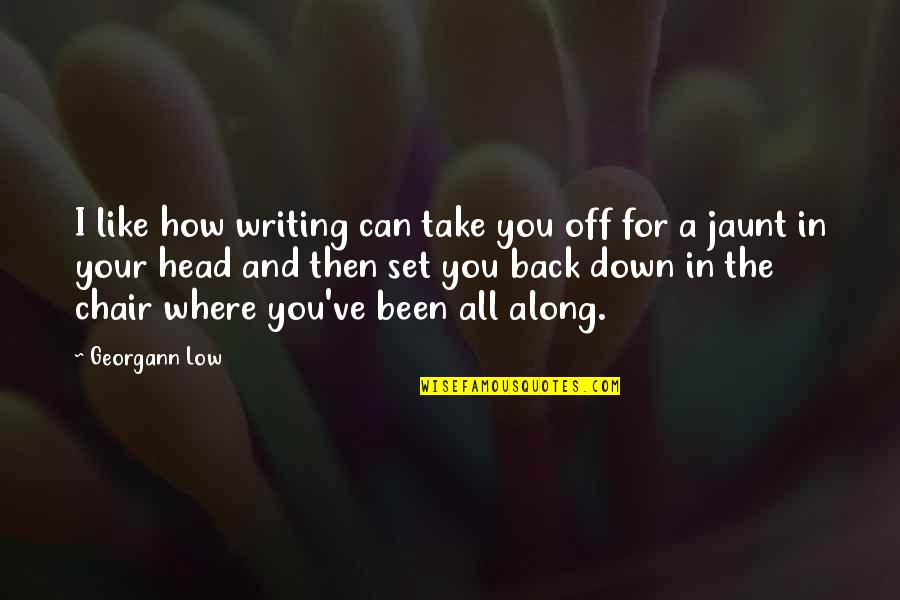 Back Off Quotes By Georgann Low: I like how writing can take you off