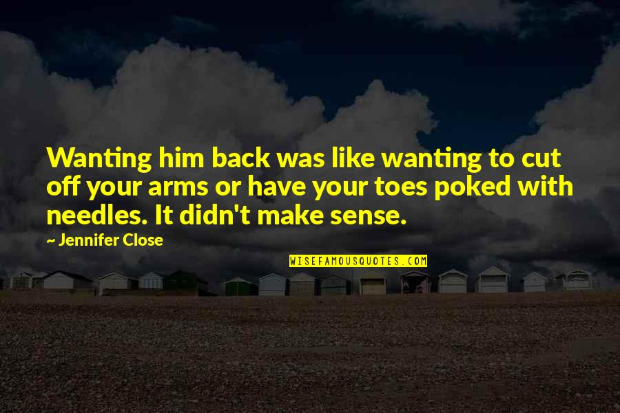Back Off Quotes By Jennifer Close: Wanting him back was like wanting to cut