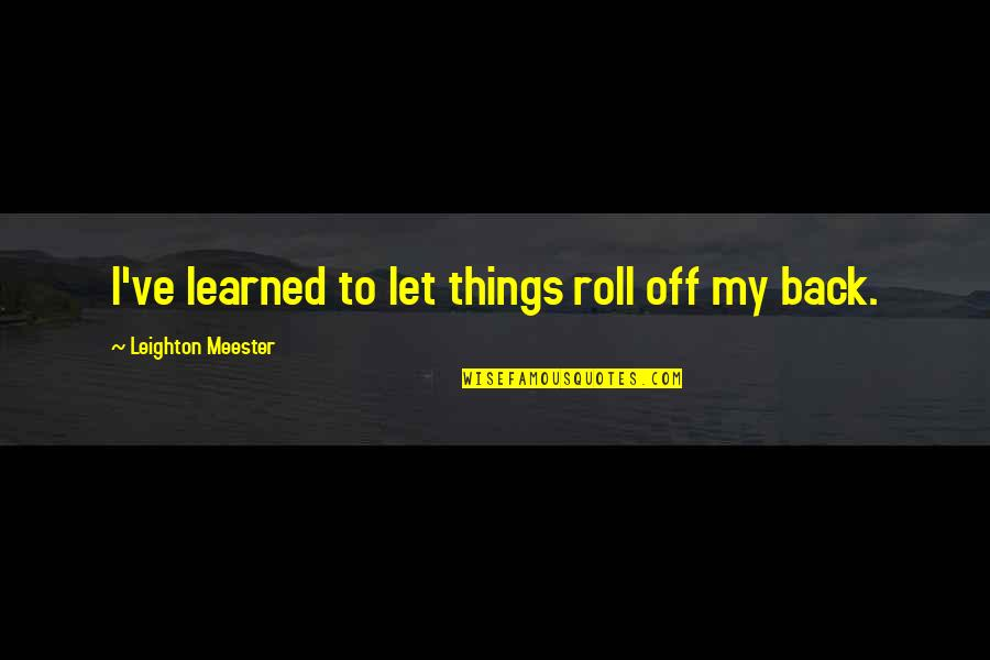 Back Off Quotes By Leighton Meester: I've learned to let things roll off my