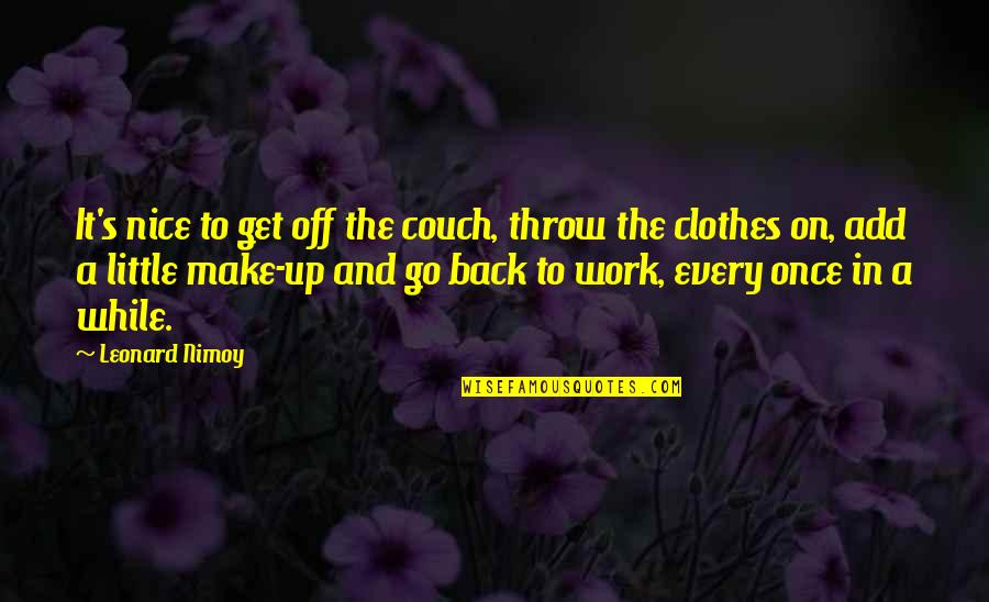 Back Off Quotes By Leonard Nimoy: It's nice to get off the couch, throw