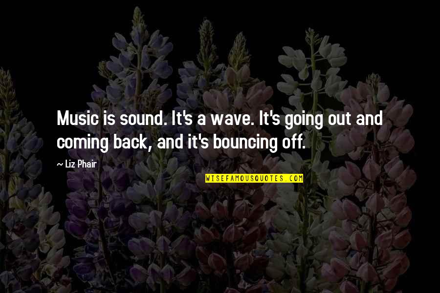 Back Off Quotes By Liz Phair: Music is sound. It's a wave. It's going