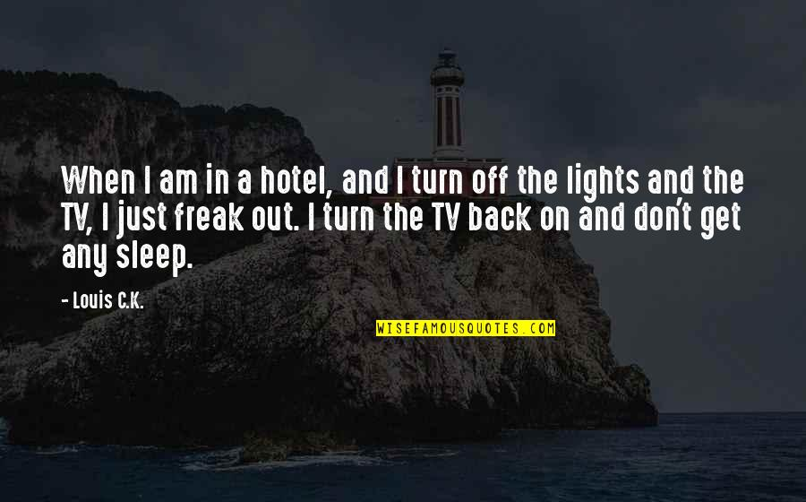 Back Off Quotes By Louis C.K.: When I am in a hotel, and I