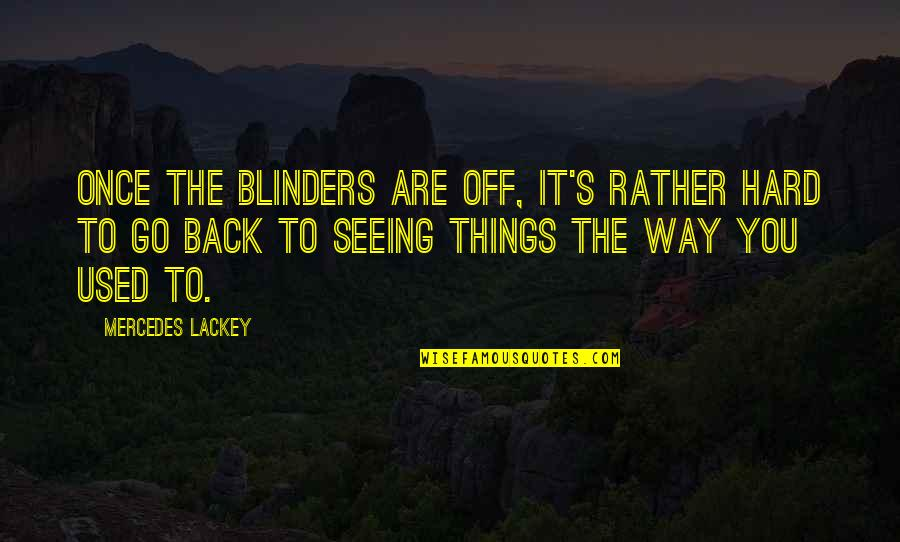 Back Off Quotes By Mercedes Lackey: Once the blinders are off, it's rather hard
