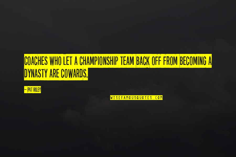 Back Off Quotes By Pat Riley: Coaches who let a championship team back off