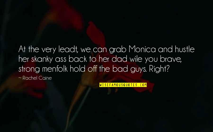 Back Off Quotes By Rachel Caine: At the very leadt, we can grab Monica