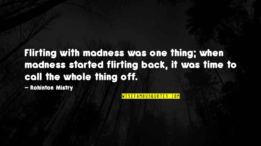 Back Off Quotes By Rohinton Mistry: Flirting with madness was one thing; when madness