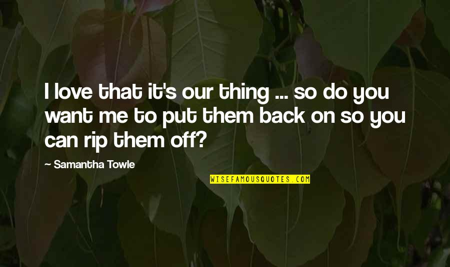 Back Off Quotes By Samantha Towle: I love that it's our thing ... so