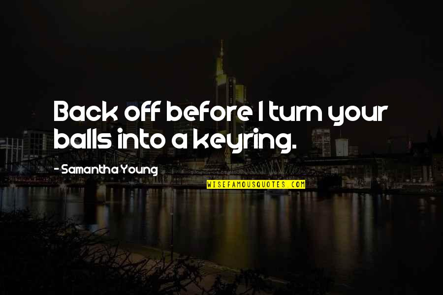 Back Off Quotes By Samantha Young: Back off before I turn your balls into