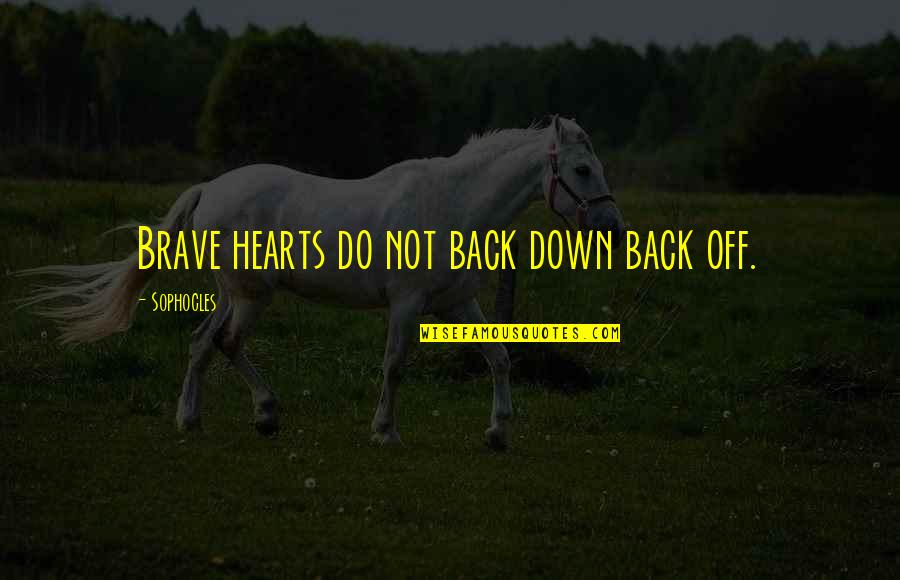 Back Off Quotes By Sophocles: Brave hearts do not back down back off.
