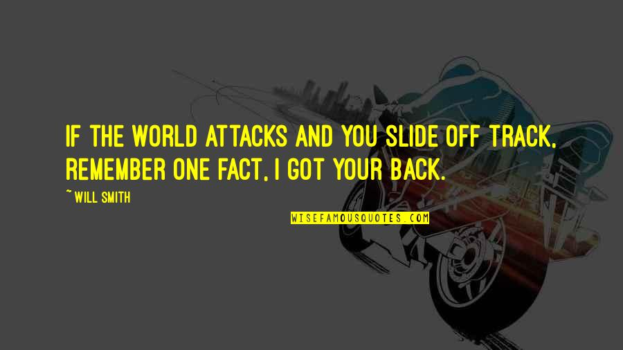 Back Off Quotes By Will Smith: If the world attacks and you slide off