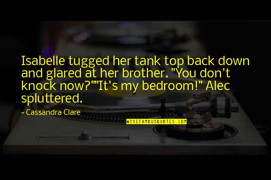 Back On Top Quotes By Cassandra Clare: Isabelle tugged her tank top back down and