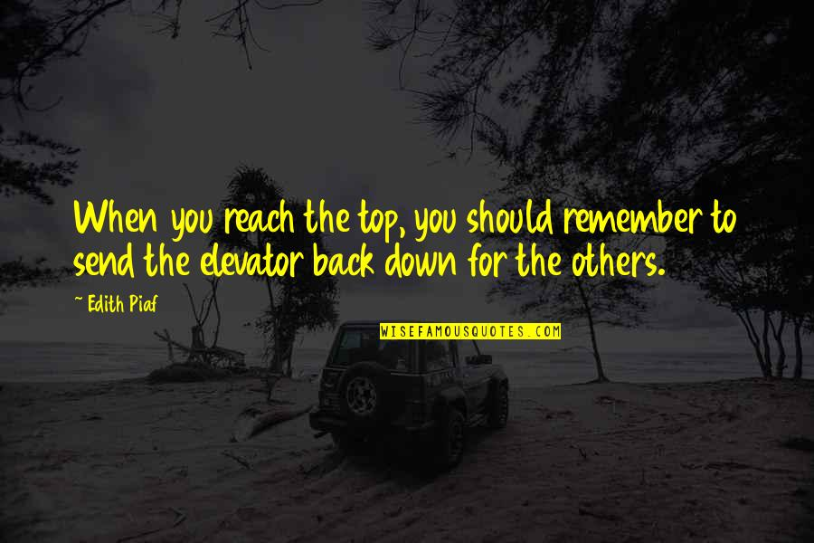 Back On Top Quotes By Edith Piaf: When you reach the top, you should remember