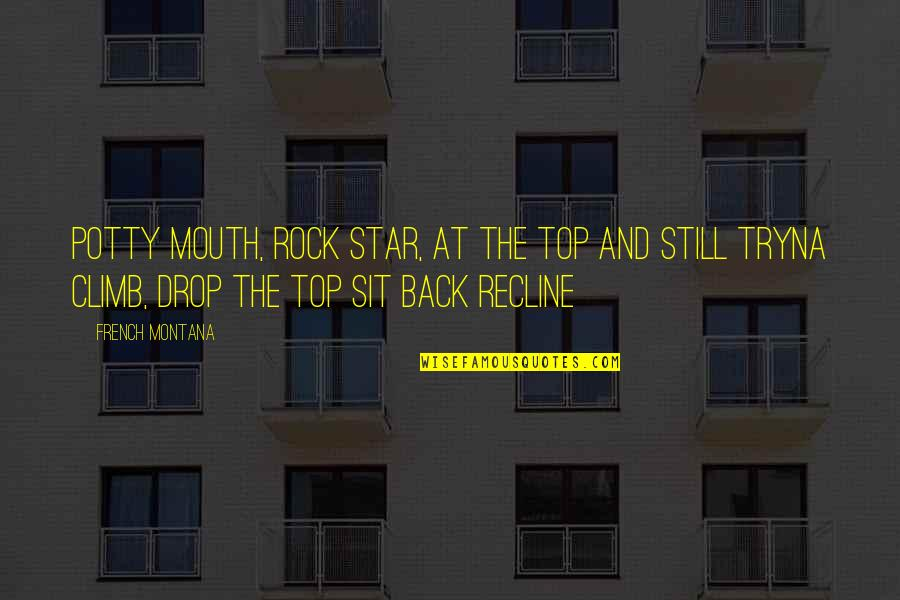 Back On Top Quotes By French Montana: Potty mouth, rock star, at the top and