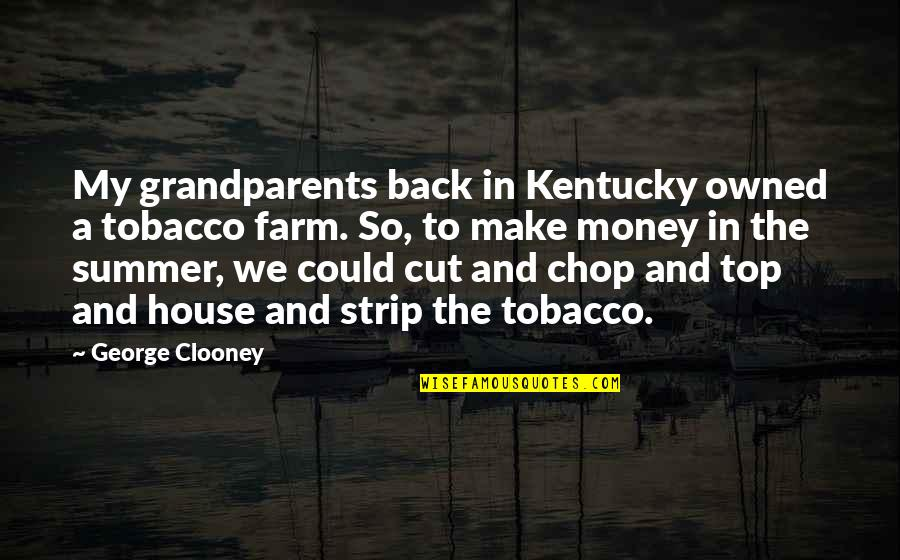 Back On Top Quotes By George Clooney: My grandparents back in Kentucky owned a tobacco