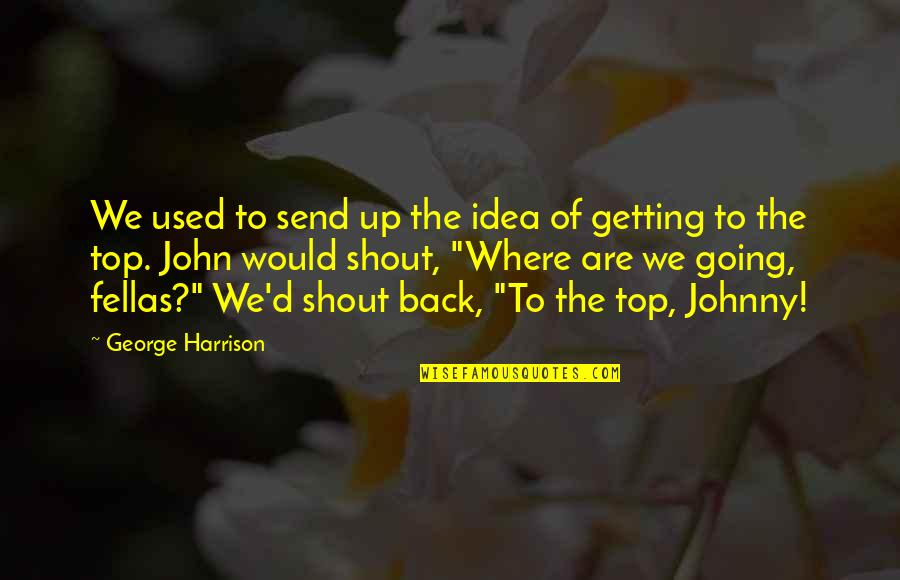 Back On Top Quotes By George Harrison: We used to send up the idea of