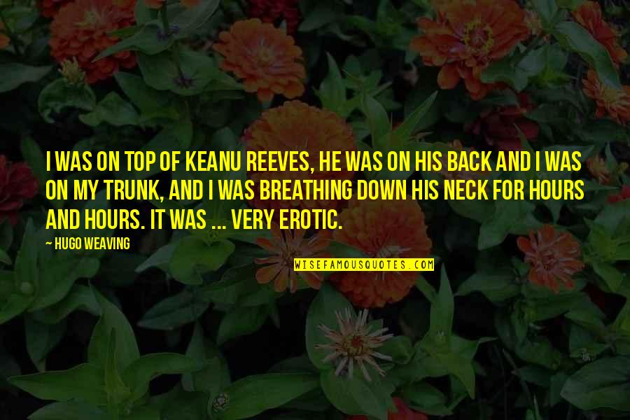Back On Top Quotes By Hugo Weaving: I was on top of Keanu Reeves, he