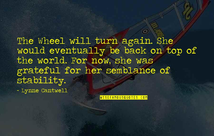 Back On Top Quotes By Lynne Cantwell: The Wheel will turn again. She would eventually