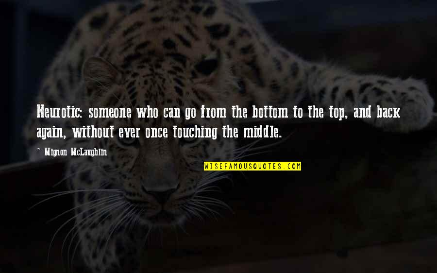 Back On Top Quotes By Mignon McLaughlin: Neurotic: someone who can go from the bottom