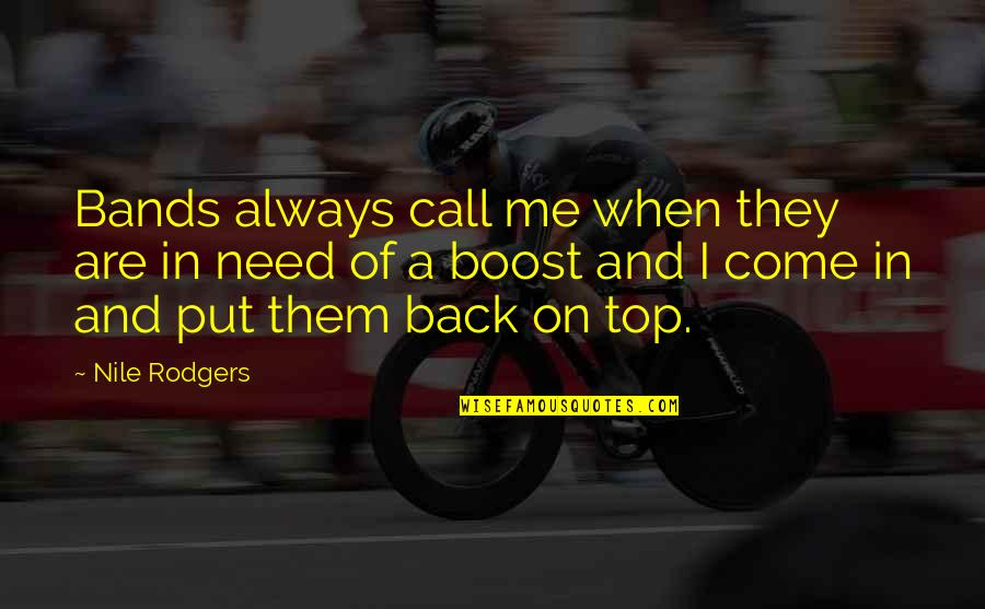 Back On Top Quotes By Nile Rodgers: Bands always call me when they are in