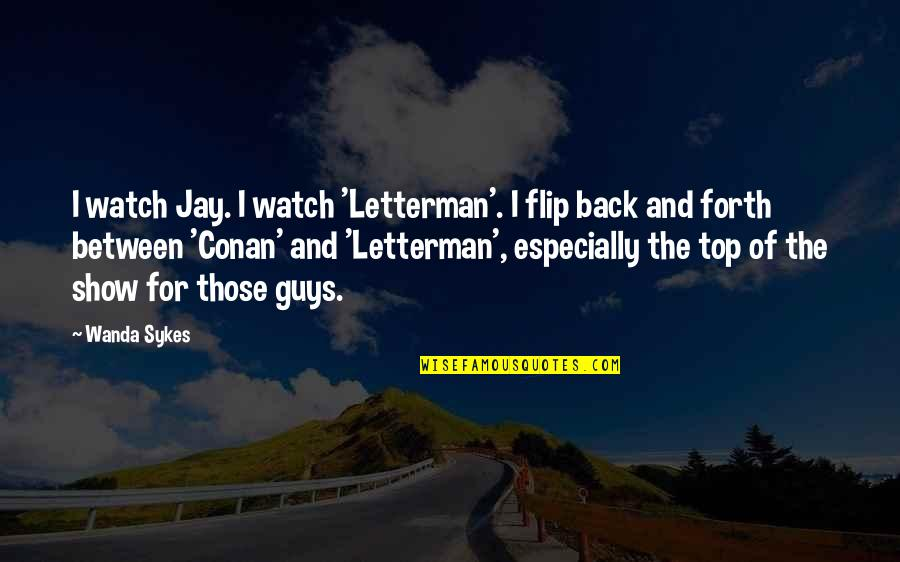 Back On Top Quotes By Wanda Sykes: I watch Jay. I watch 'Letterman'. I flip