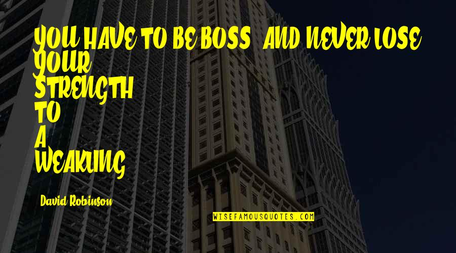 Back Strapping Quotes By David Robinson: YOU HAVE TO BE BOSS, AND NEVER LOSE
