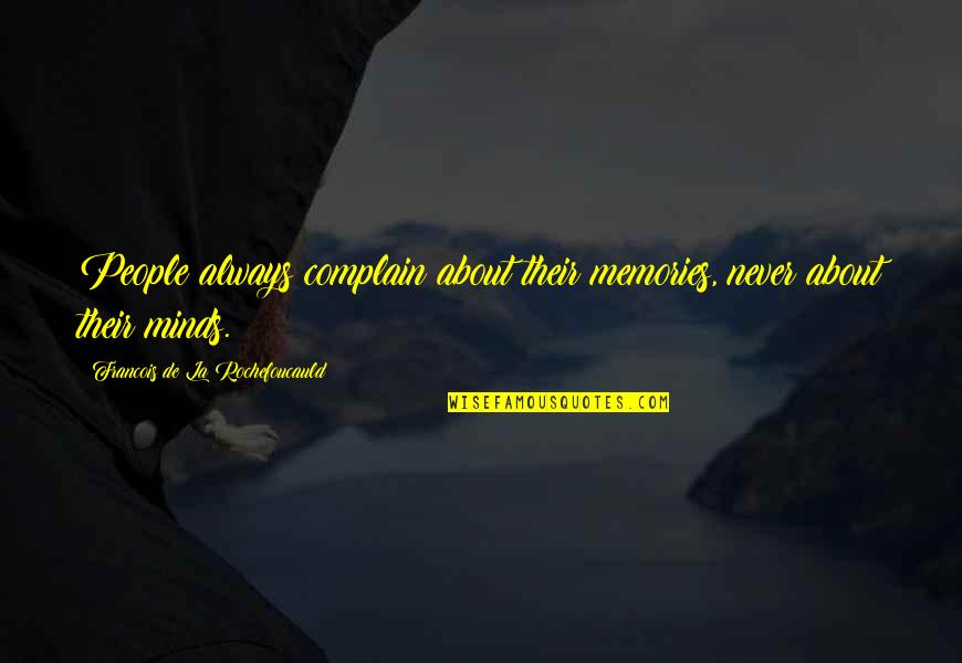 Back Strapping Quotes By Francois De La Rochefoucauld: People always complain about their memories, never about