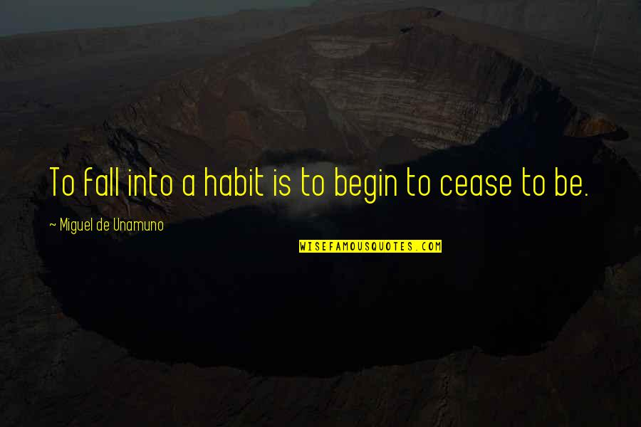 Back Strapping Quotes By Miguel De Unamuno: To fall into a habit is to begin