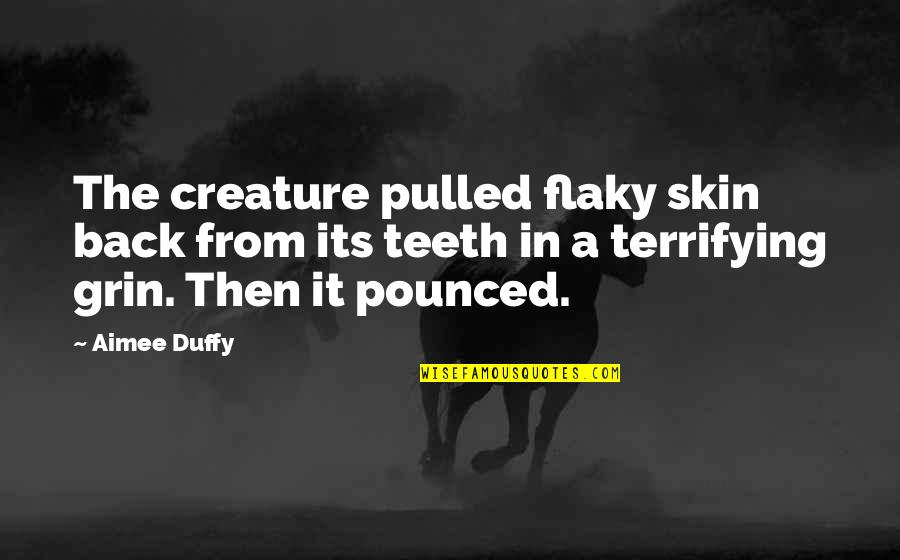 Back Then Quotes By Aimee Duffy: The creature pulled flaky skin back from its